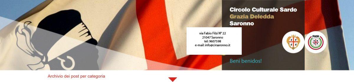 Circolo Culturale Sardo  *Grazia Deledda* – Saronno Via Fabio Filzi n° 22 Tel. 02/960.75.98 – info@cirsaronno.it